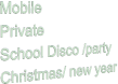 Mobile Private School Disco /party Christmas/ new year